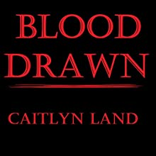Blood Drawn Audiobook by Caitlyn Land Narrated by Molly King
