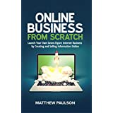 Online Business from Scratch: Launch Your Own Seven-Figure Internet Business by Creating and Selling Information...