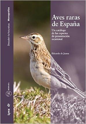 Aves Raras de España: Un catálogo de las especies de presentación ocasional. Descubrir la Naturaleza: Amazon.es: De Juana, Eduardo: Libros