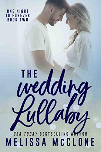 The Wedding Lullaby (One Night to Forever Book 2) by [McClone, Melissa]