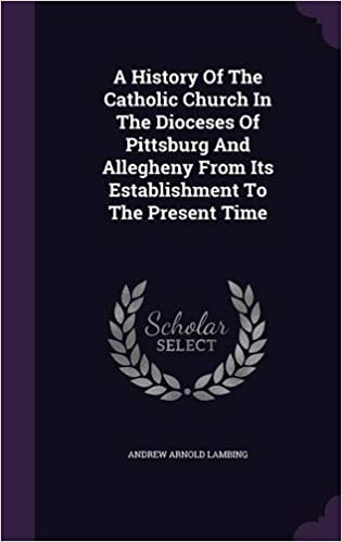Book A History Of The Catholic Church In The Dioceses Of Pittsburg And Allegheny From Its Establishment To The Present Time