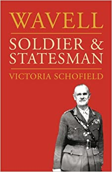 Book Wavell: Soldier and Statesman by Victoria Schofield (2007-01-11)