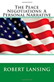 The Peace Negotiations: a Personal Narrative, Robert Robert Lansing, 1495383709