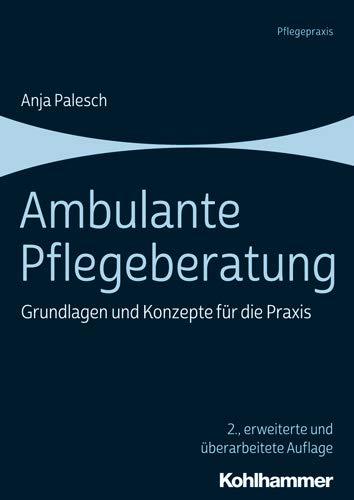 Ambulante Pflegeberatung  Grundlagen Und Konzepte Für Die Praxis