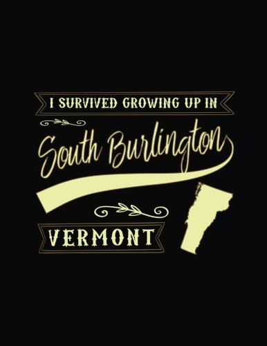 I Survived Growing Up In South Burlington Vermont: Funny Journal, Blank Lined Journal Notebook, 8.5 x 11 (Journals To Write - With Burlington Vermont Kids