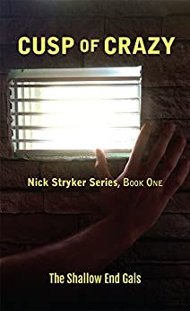 Cusp of Crazy: Nick Stryker Series, Book One, Shallow End Gals by [Graybosch, Vicki, Duncan, Teresa, McGregor, Linda, Troutman, Kimberly, Shallow End Gals]