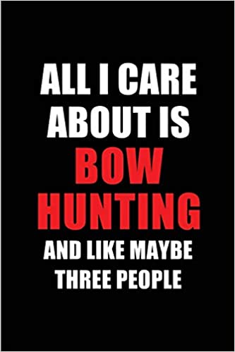 Descargar gratis All I Care About Is Bow Hunting And Like Maybe Three People: Blank Lined 6x9 Bow Hunting Passion And Hobby Journal/notebooks For Passionate People Or ... The Ones Who Eat, Sleep And Live It Forever. Epub