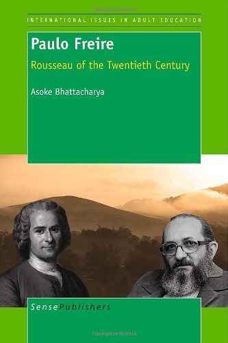Paulo Freire: Rousseau of the Twentieth Century (International Issues in Adult Education)