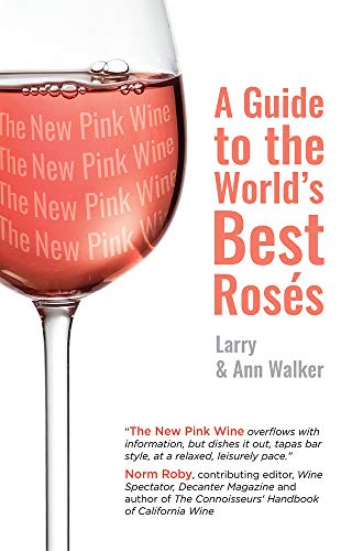 The New Pink Wine: A Modern Guide to the World's Best Rosés by Ann Walker, Larry Walker
