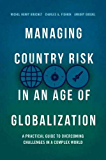Managing Country Risk in an Age of Globalization: A Practical Guide to Overcoming Challenges in a Complex World