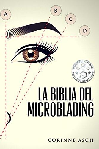 La Biblia Del Microblading: Profundiza en tu conocimiento del tatuaje de cejas llamado microblading (Spanish Edition)