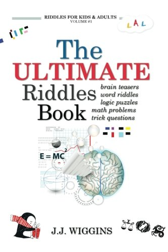 Riddles Brain Teasers - The Ultimate Riddles Book: Word Riddles, Brain Teasers, Logic Puzzles, Math Problems, Trick Questions, and More! (Riddles for Kids and Adults) (Volume 1)