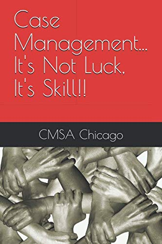 Case Management...It's Not Luck, It's Skill!! (Cmsa Standards Of Practice For Case Management)