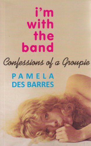 I'm with the Band: Confessions of a Groupie ~Updated Edition