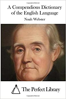 A Compendious Dictionary of the English Language by Noah Webster (2016-01-02)