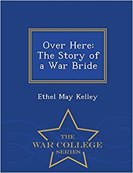 Over Here: The Story of a War Bride - War College Series