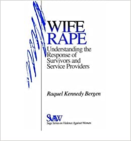 Book By Raquel Kennedy Bergen Wife Rape: Understanding the Response of Survivors and Service Providers (SAGE Series on Violence ag (1st First Edition)