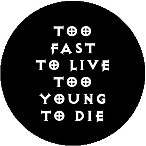 Good-looking Corpse Badge Button Pin Too Fast to Live Too Young to Die Punk Emo