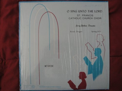 O Sing Unto The Lord St. Francis Catholic Church Choir, Jerry Yahna Director Bend, Oregon Spring 1975 Stereo Vinyl Lp Record Ex ()