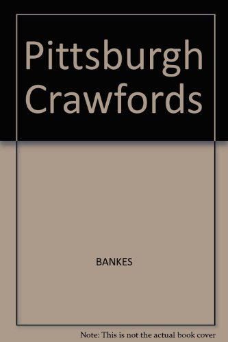 The Pittsburgh Crawfords: The Lives and Times of Black Baseball's Most Exciting Team