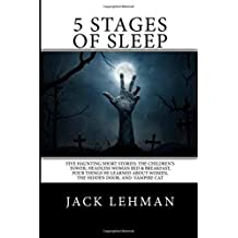 5 Stages of Sleep: Five Unforgettable Short Stories: The Children?s Tower, Vampire Cat, Headless Woman B & B, The Hidden Door, and Four Things He Learned about Women