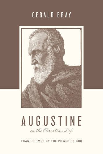 Augustine on the Christian Life: Transformed by the Power of God (Theologians on the Christian Life)