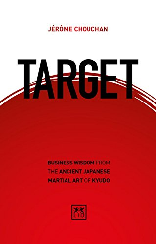 Target: Business Wisdom from the Ancient Japanese Martial Art of Kyudo por Jerome Chouchan