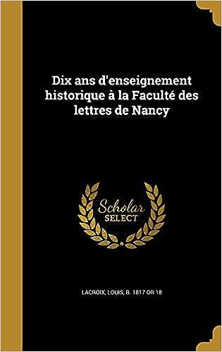 Book Dix ans d'enseignement historique à la Faculté des lettres de Nancy