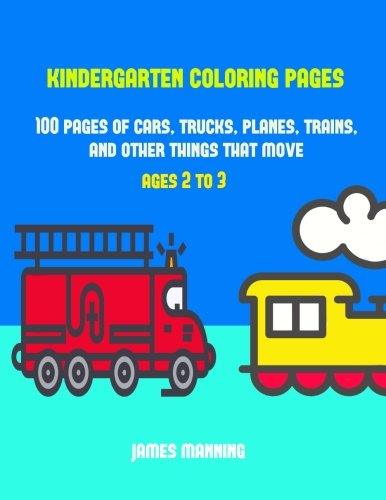 Read Online Kindergarten Coloring Pages: A coloring book for toddlers with thick outlines for easy coloring: with pictures of trains, cars, planes, trucks, boats, lorries and other modes of transport (Volume 1) pdf