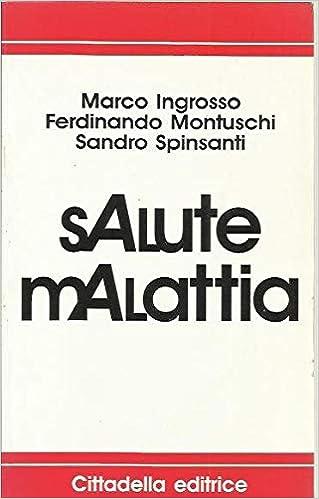 Salute Malattia Etica E Cultura Del Benessere Amazon It Ingrosso Marco Montuschi Ferdinando Spinsanti Sandro Libri
