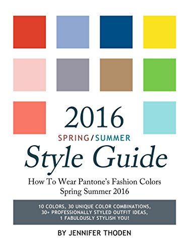 2016 Spring/Summer Style Guide: How To Wear Pantone's Fashion Colors Spring Summer 2016