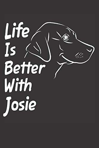 Life Is Better With Josie: Blank Dotted Female Dog Name Personalized & Customized Labrador Notebook Journal for Women, Men & Kids. Chocolate, Yellow & ... & Christmas Gift for Dog Lover & Owner. ()