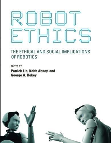 Robot Ethics: The Ethical and Social Implications of Robotics (Intelligent Robotics and Autonomous Agents)