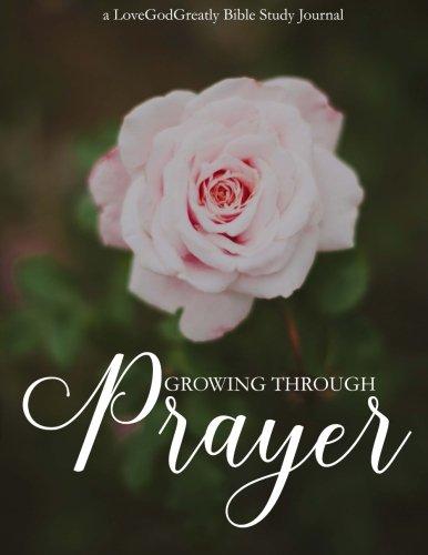 Growing Through Prayer: A Love God Greatly Bible Study Journal