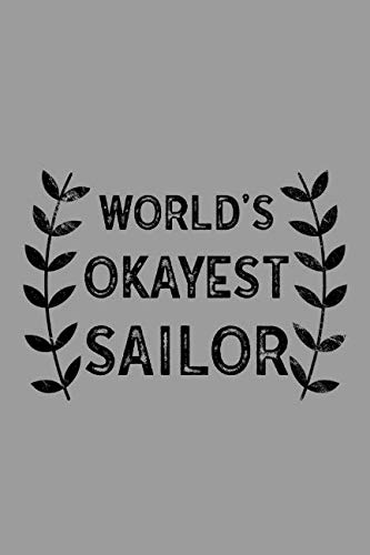 World's Okayest Sailor: Notebook, Journal or Planner | Size 6 x 9 | 110 Lined Pages | Office Equipment | Great Gift idea for Christmas or Birthday for a Sailor ()