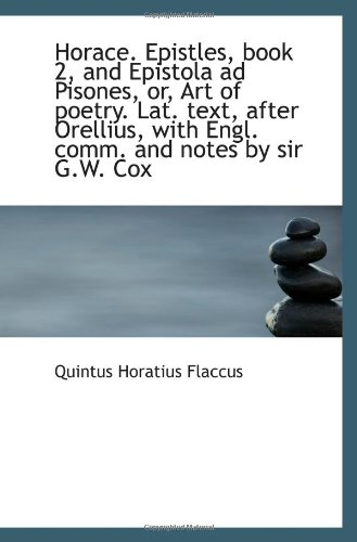 Horace. Epistles, book 2, and Epistola ad Pisones, or, Art of poetry. Lat. text, after Orellius, wit pdf epub