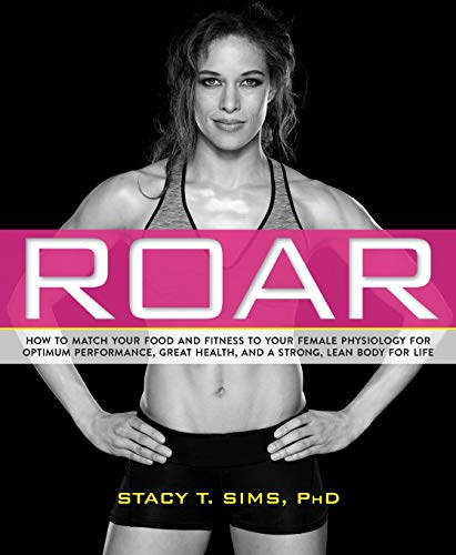 ROAR: How to Match Your Food and Fitness to Your Unique Female Physiology for Optimum Performance, Great Health, and a…
