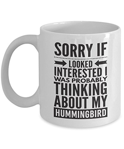 Hummingbird Mug - Sorry If Looked Interested I Was Probably Thinking About - Funny Novelty Ceramic Coffee & Tea Cup Cool Gifts For Men Or Women With Gift Box