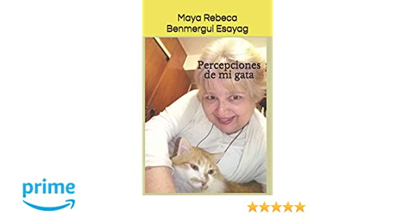 Amazon.com: Percepciones de mi gata (Spanish Edition) (9781796480061): Maya Rebeca Benmergui Esayag: Books