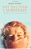 Just Tell Them I Survived!: Women in Antarctica