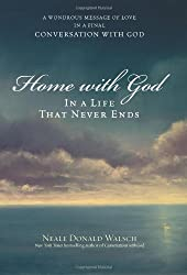 Home with God: In a Life That Never Ends : A Wondrous Message of Love in a Final Conversation with God