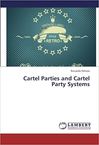 Cartel Parties and Cartel Party Systems by Riccardo Pelizzo ...