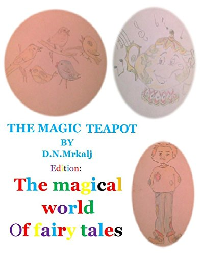 The magic teapot (The magical world of fairy tales Book 16)