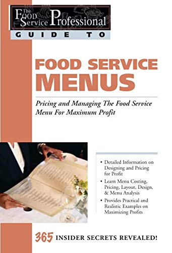 Food Service Menus: Pricing and Managing the Food Service Menu for Maximun Profit (The Food Service Professional Guide t