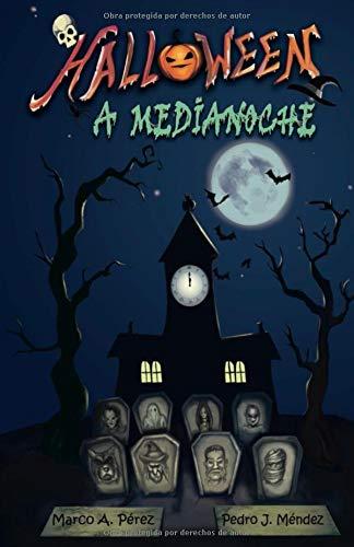 Halloween a Medianoche Tapa blanda – 22 oct 2018 Marco A. Pérez Pedro J. Méndez Independently published 1729123767