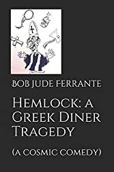 Hemlock, a Greek Diner Tragedy: a cosmic comedy (Comedies)