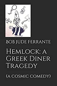 Hemlock, a Greek Diner Tragedy: a cosmic comedy (Comedies)