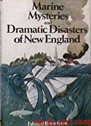 Marine Mysteries and Dramatic Disasters of New England