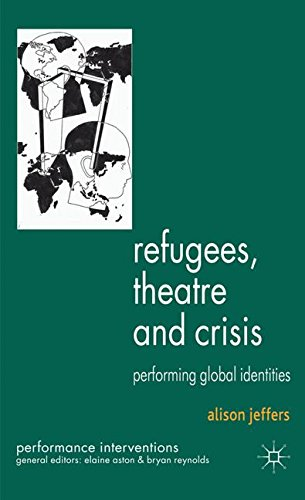 Refugees, Theatre and Crisis: Performing Global Identities (Performance Interventions)