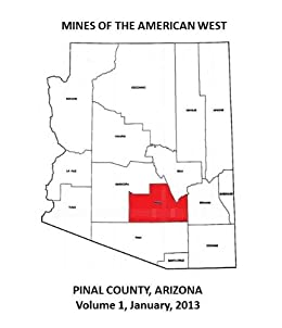 Mines of the American West - Pinal County, Arizona (Mines, Ghost Towns and Legends of the American West Book 12)